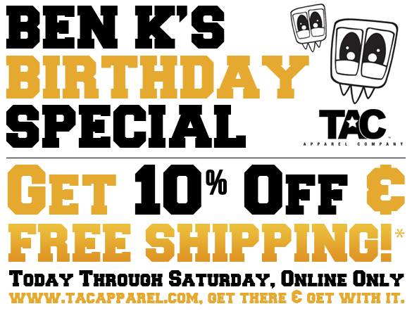 TAC - Ben k's Birthday Special - Get 10% Off & FREE Shipping now through Saturday July 24th 2010